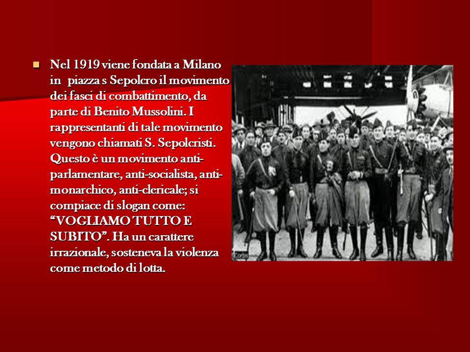 Nel 1919 viene fondata a Milano in piazza s Sepolcro il movimento dei fasci di combattimento, da parte di Benito Mussolini.