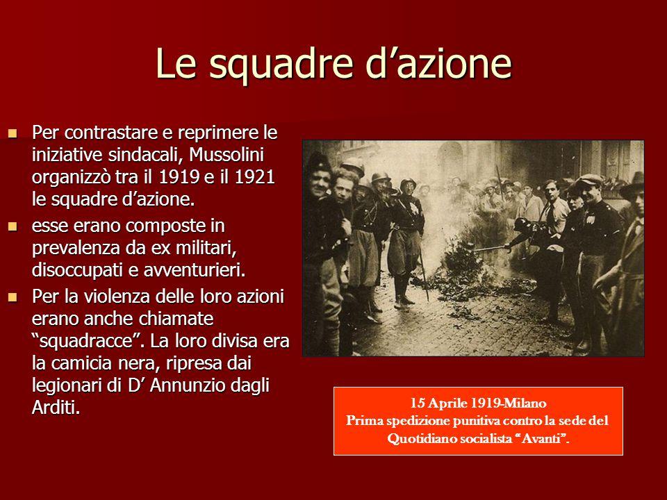Le squadre d'azione Per contrastare e reprimere le iniziative sindacali, Mussolini organizzò tra il 1919 e il 1921 le squadre d'azione.