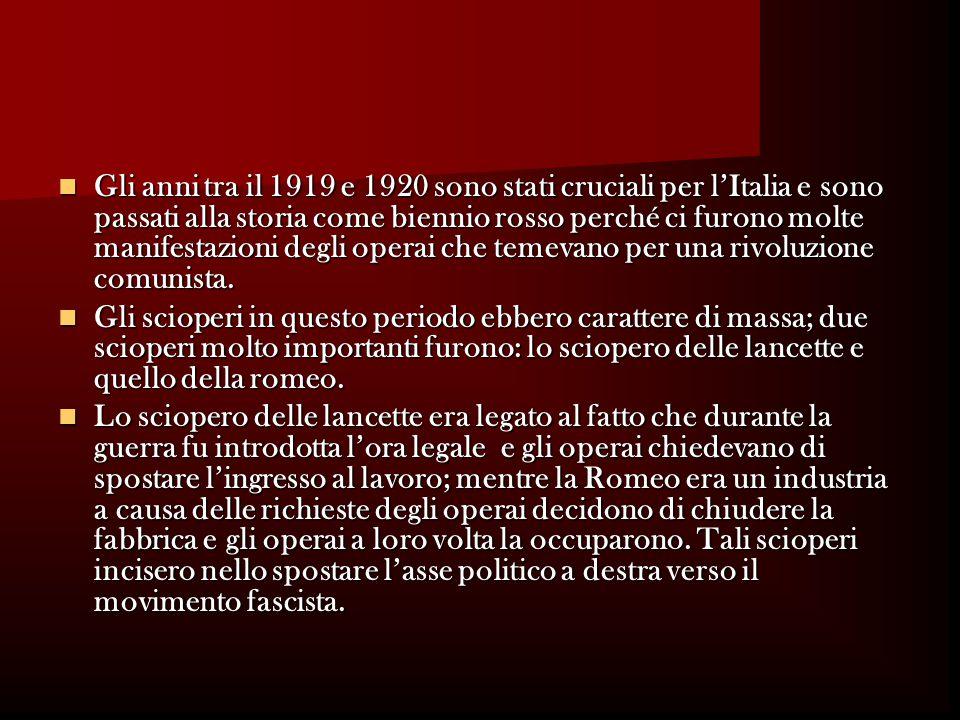 Gli anni tra il 1919 e 1920 sono stati cruciali per l'Italia e sono passati alla storia come biennio rosso perché ci furono molte manifestazioni degli operai che temevano per una rivoluzione comunista.