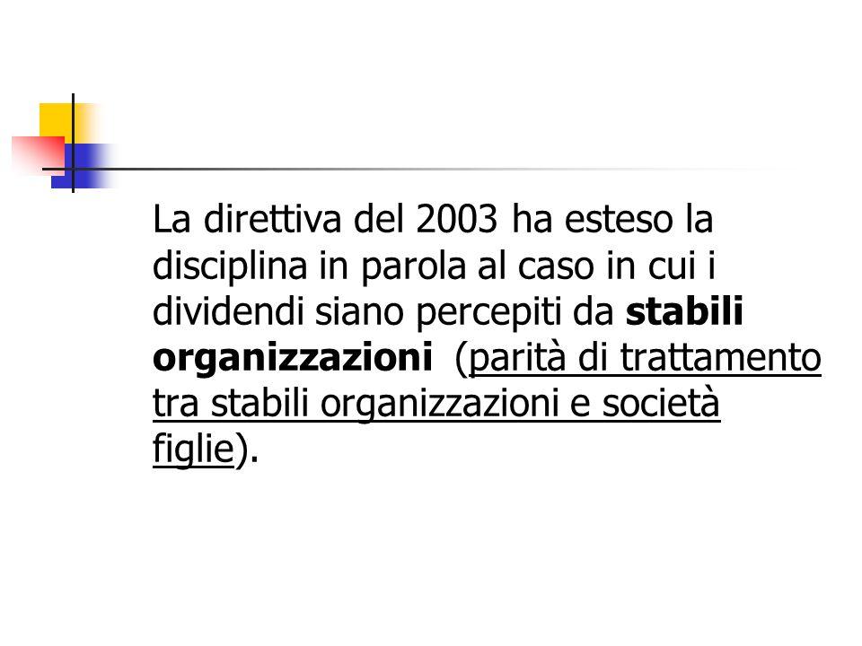 La direttiva del 2003 ha esteso la disciplina in parola al caso in cui i dividendi siano percepiti da stabili organizzazioni (parità di trattamento tra stabili organizzazioni e società figlie).