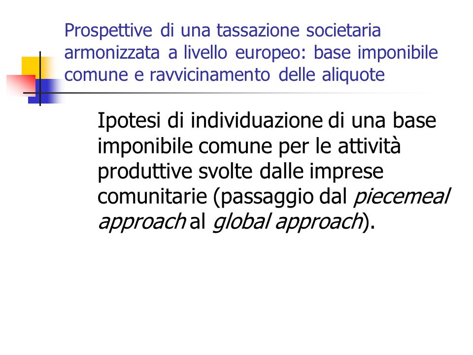 Prospettive di una tassazione societaria armonizzata a livello europeo: base imponibile comune e ravvicinamento delle aliquote