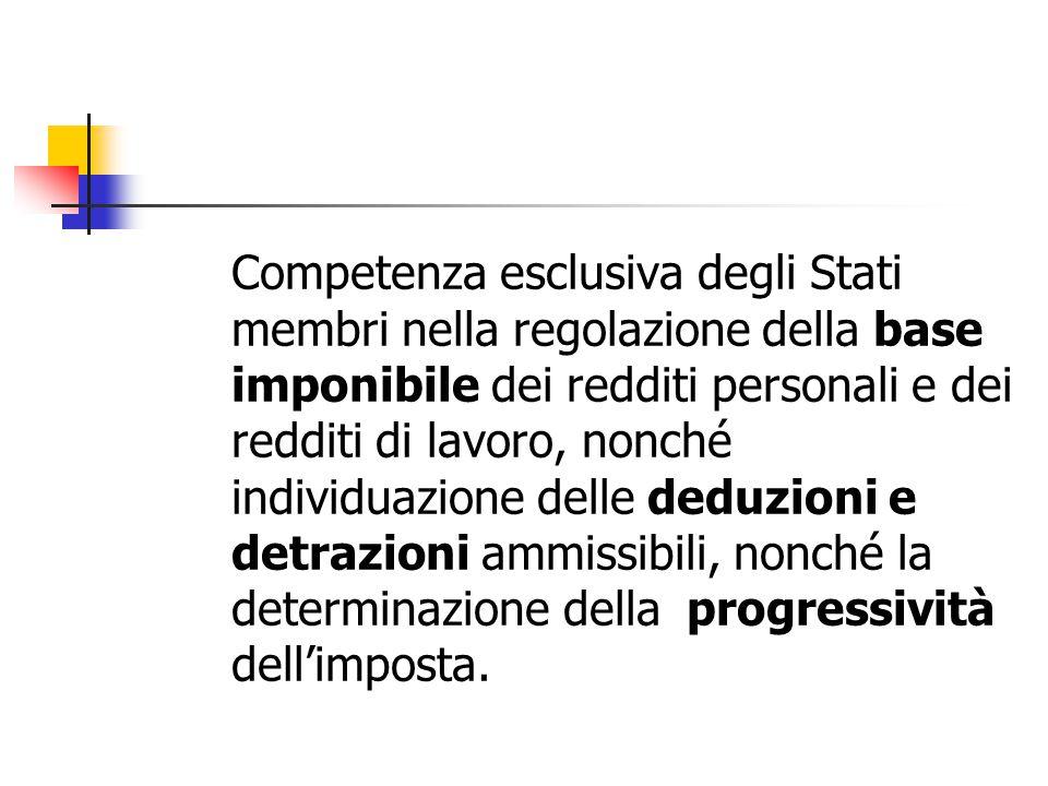 Competenza esclusiva degli Stati membri nella regolazione della base imponibile dei redditi personali e dei redditi di lavoro, nonché individuazione delle deduzioni e detrazioni ammissibili, nonché la determinazione della progressività dell'imposta.