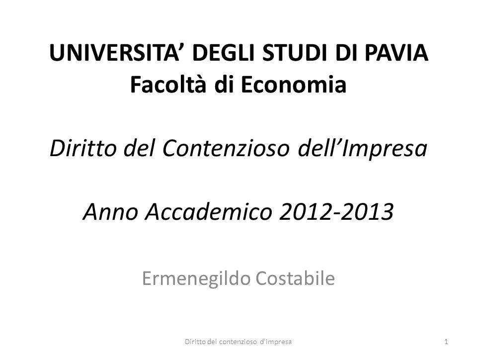 01/10/12UNIVERSITA' DEGLI STUDI DI PAVIA Facoltà di Economia Diritto del Contenzioso dell'Impresa Anno Accademico 2012-2013.