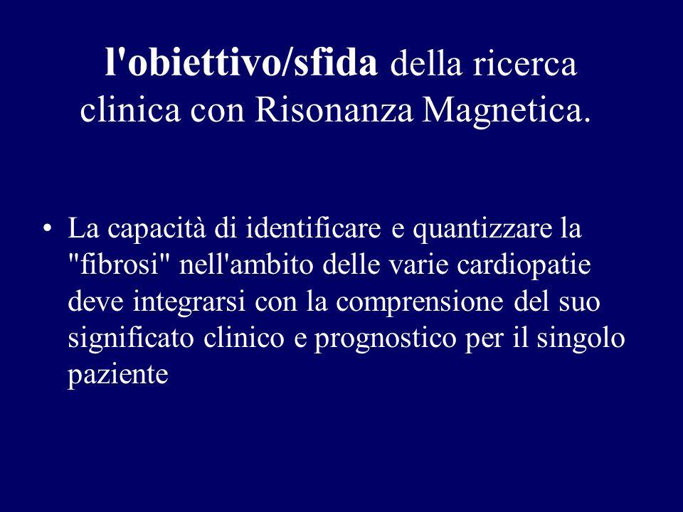 l obiettivo/sfida della ricerca clinica con Risonanza Magnetica.