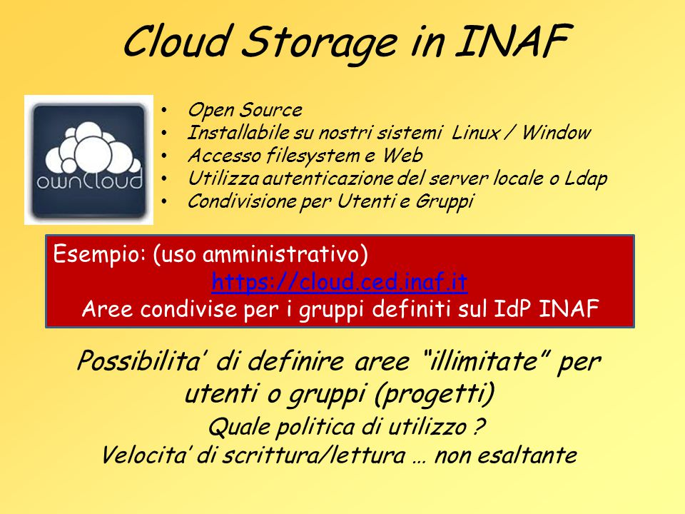 Cloud Storage in INAF Open Source. Installabile su nostri sistemi Linux / Window. Accesso filesystem e Web.