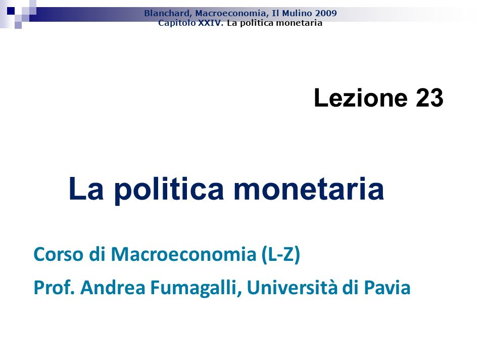 La politica monetaria Lezione 23 Corso di Macroeconomia (L-Z)