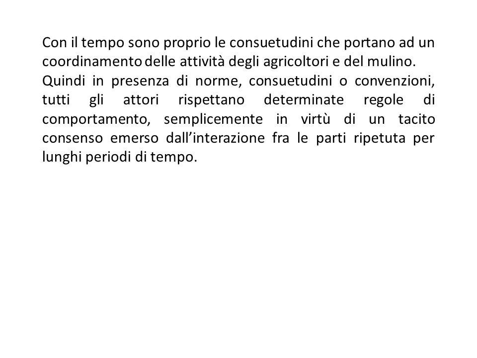 Con il tempo sono proprio le consuetudini che portano ad un coordinamento delle attività degli agricoltori e del mulino.