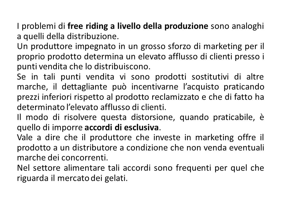 I problemi di free riding a livello della produzione sono analoghi a quelli della distribuzione.