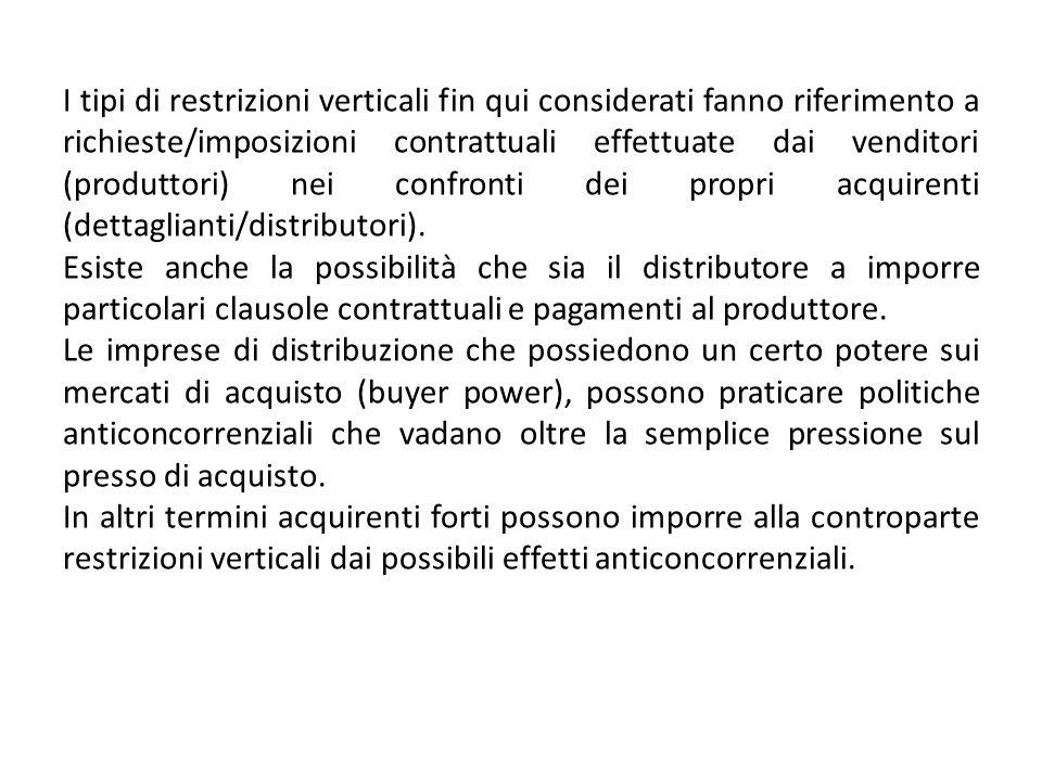 I tipi di restrizioni verticali fin qui considerati fanno riferimento a richieste/imposizioni contrattuali effettuate dai venditori (produttori) nei confronti dei propri acquirenti (dettaglianti/distributori).