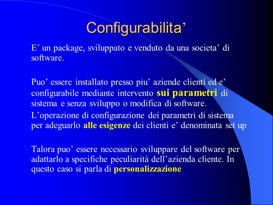 Configurabilita' E' un package, sviluppato e venduto da una societa' di software.