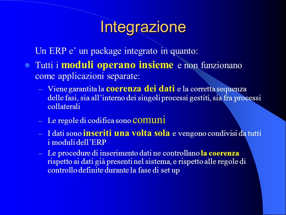 Integrazione Un ERP e' un package integrato in quanto: