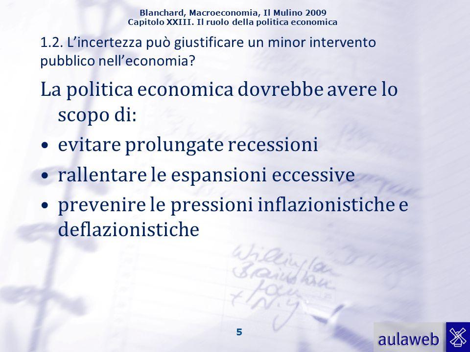La politica economica dovrebbe avere lo scopo di: