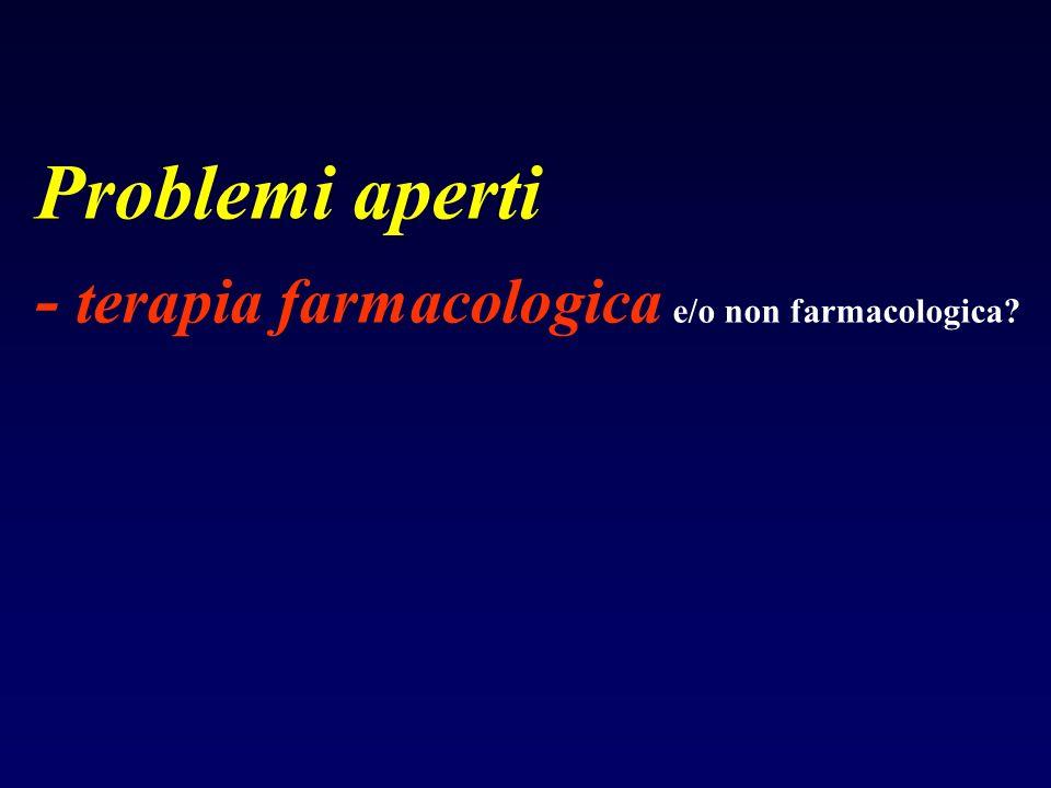 Problemi aperti - terapia farmacologica e/o non farmacologica