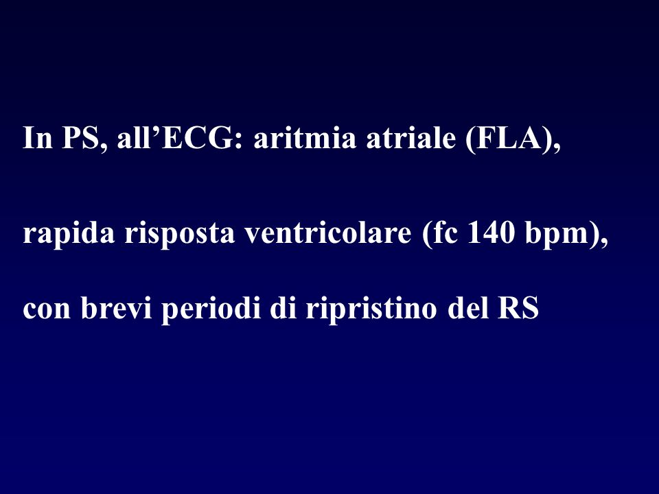In PS, all'ECG: aritmia atriale (FLA),