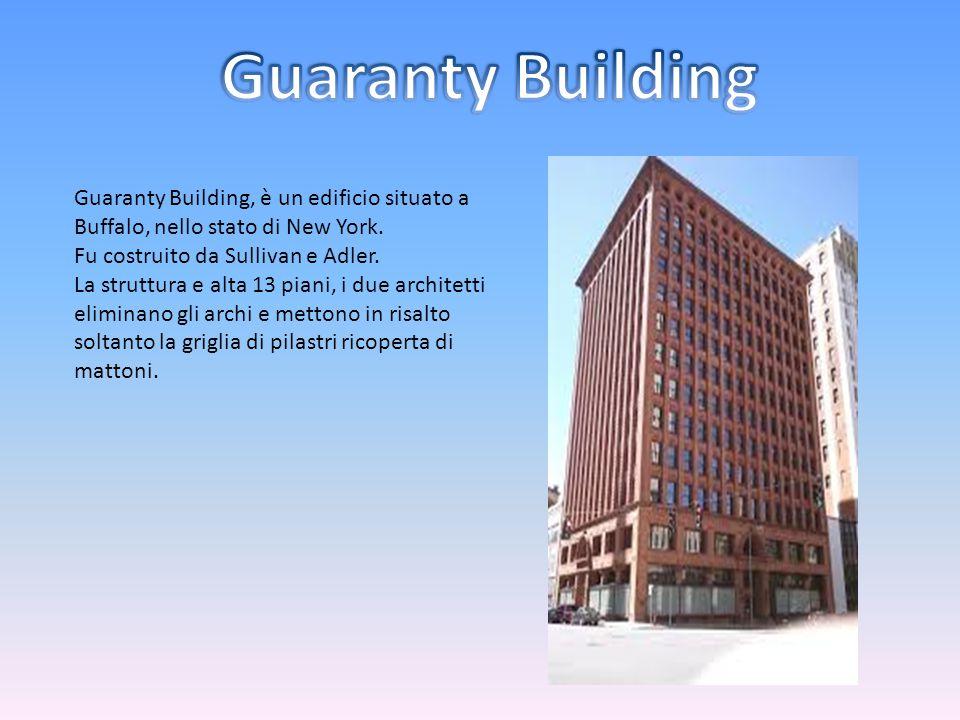 Guaranty Building Guaranty Building, è un edificio situato a Buffalo, nello stato di New York. Fu costruito da Sullivan e Adler.
