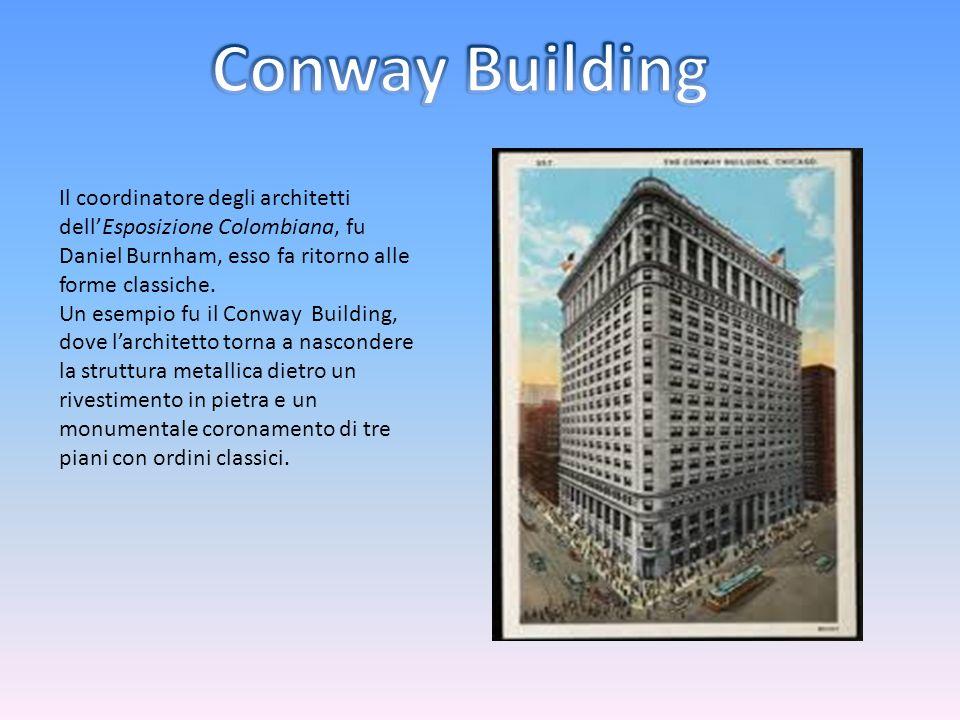 Conway Building Il coordinatore degli architetti dell'Esposizione Colombiana, fu Daniel Burnham, esso fa ritorno alle forme classiche.