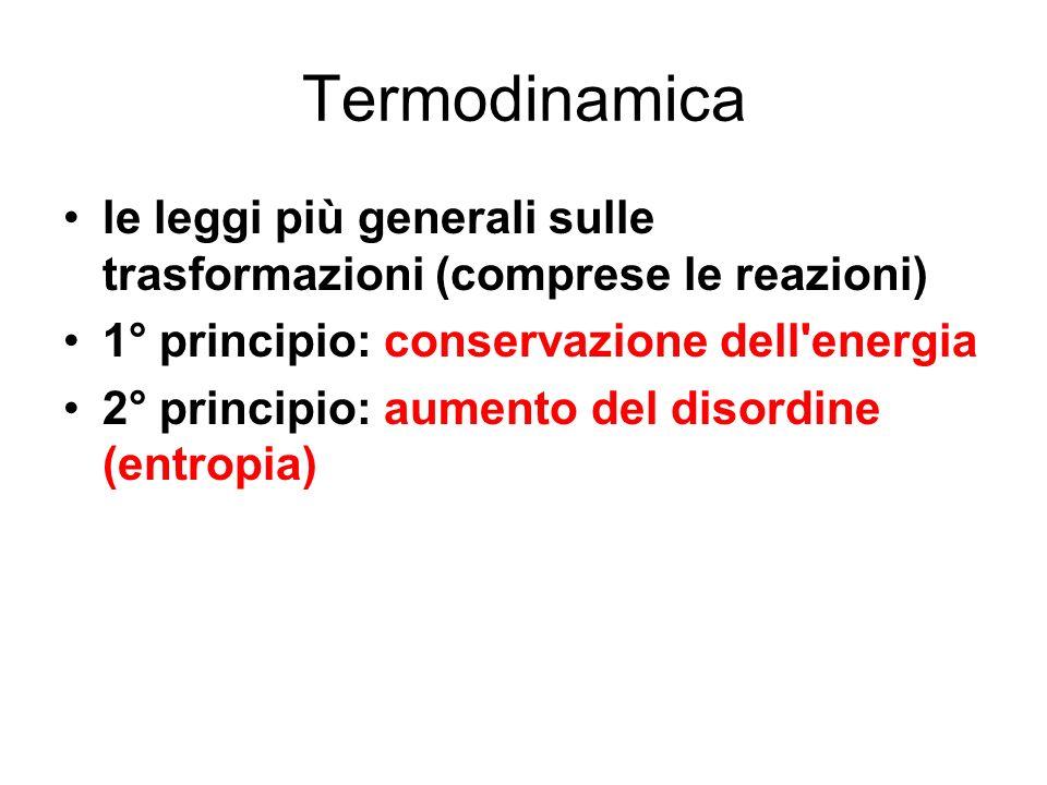 Termodinamica le leggi più generali sulle trasformazioni (comprese le reazioni) 1° principio: conservazione dell energia.