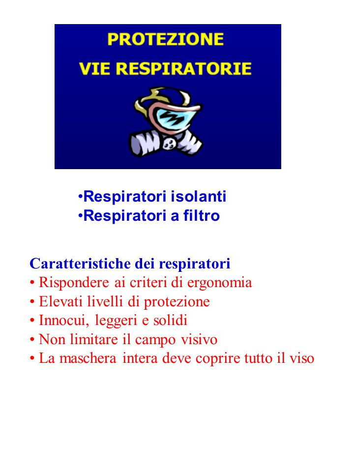 Respiratori isolanti Respiratori a filtro. Caratteristiche dei respiratori. • Rispondere ai criteri di ergonomia.