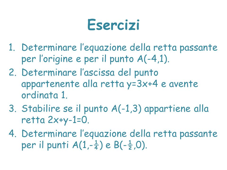 Esercizi Determinare l'equazione della retta passante per l'origine e per il punto A(-4,1).