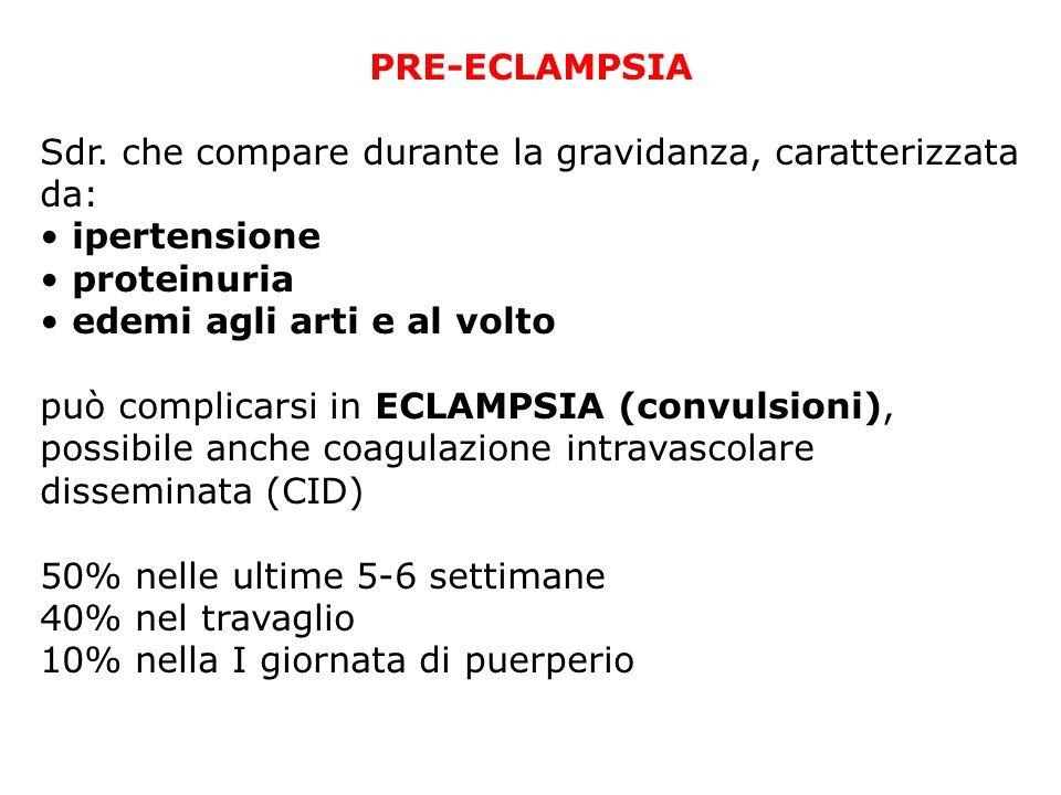 PRE-ECLAMPSIA Sdr. che compare durante la gravidanza, caratterizzata da: ipertensione. proteinuria.