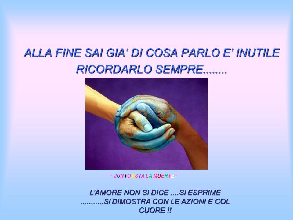 ALLA FINE SAI GIA' DI COSA PARLO E' INUTILE RICORDARLO SEMPRE........