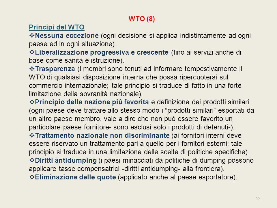 WTO (8) Principi del WTO. Nessuna eccezione (ogni decisione si applica indistintamente ad ogni paese ed in ogni situazione).