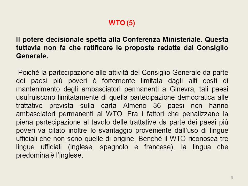 WTO (5)Il potere decisionale spetta alla Conferenza Ministeriale. Questa tuttavia non fa che ratificare le proposte redatte dal Consiglio Generale.