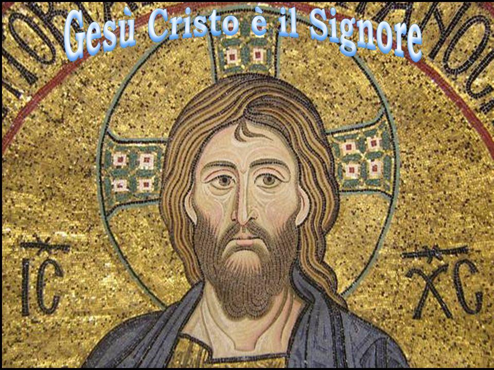 Gesù Cristo è il Signore