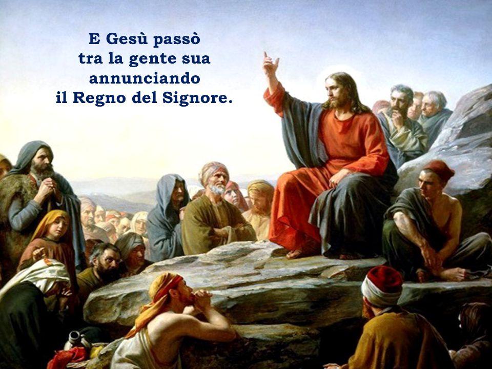 E Gesù passò tra la gente sua annunciando il Regno del Signore.