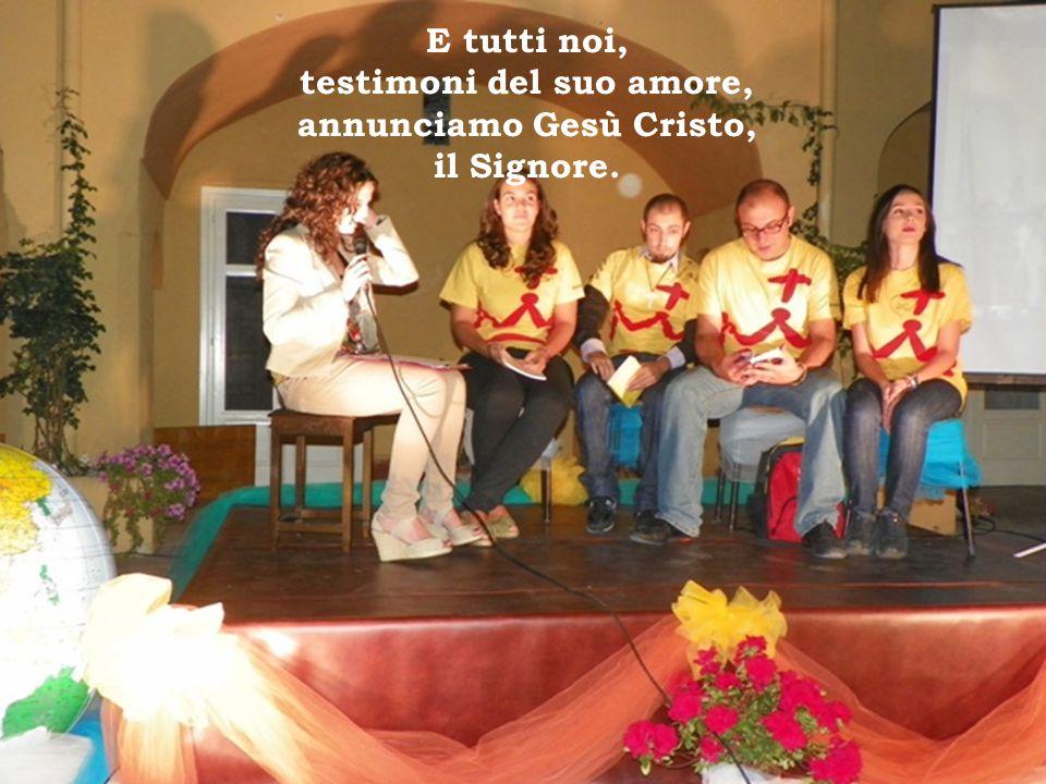 testimoni del suo amore, annunciamo Gesù Cristo,