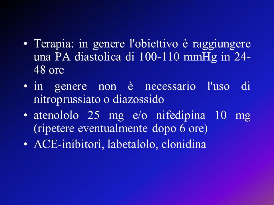 Terapia: in genere l obiettivo è raggiungere una PA diastolica di 100-110 mmHg in 24-48 ore