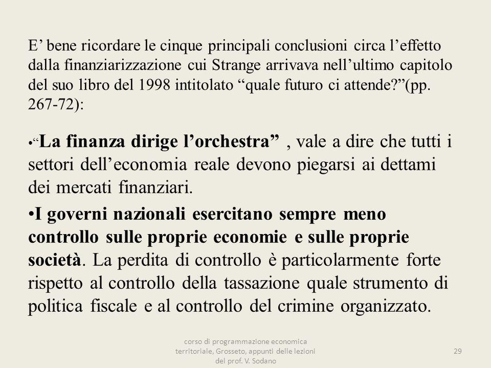E' bene ricordare le cinque principali conclusioni circa l'effetto dalla finanziarizzazione cui Strange arrivava nell'ultimo capitolo del suo libro del 1998 intitolato quale futuro ci attende (pp. 267-72):