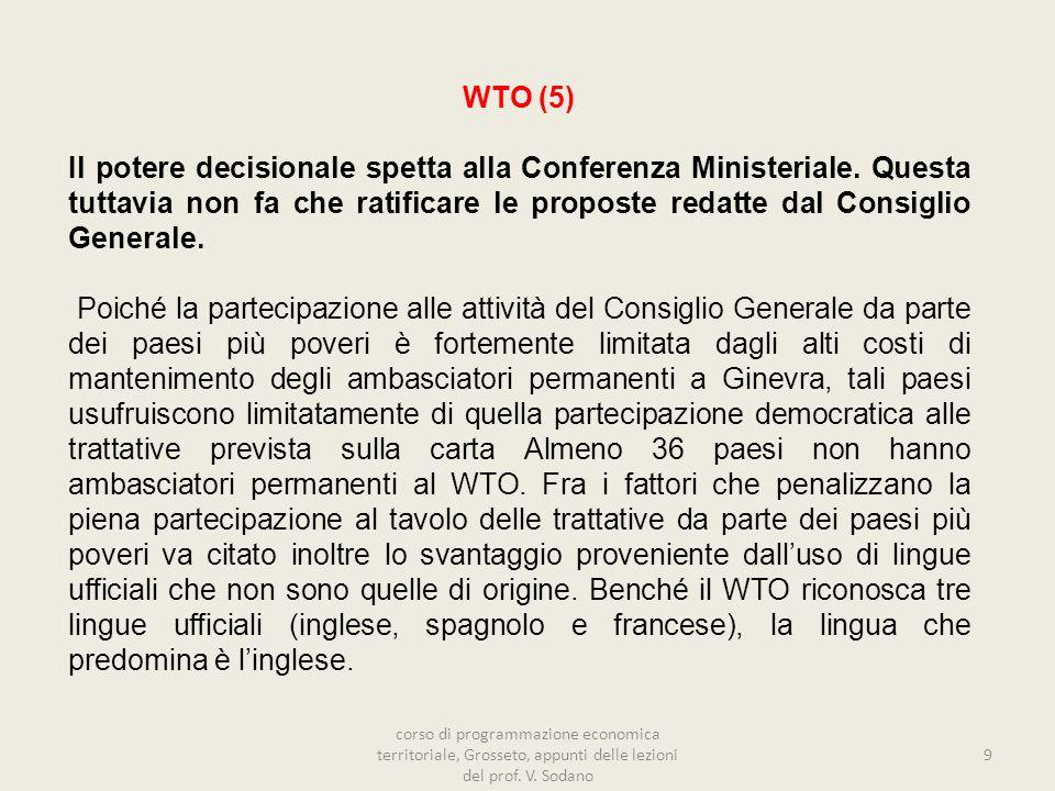 WTO (5) Il potere decisionale spetta alla Conferenza Ministeriale. Questa tuttavia non fa che ratificare le proposte redatte dal Consiglio Generale.