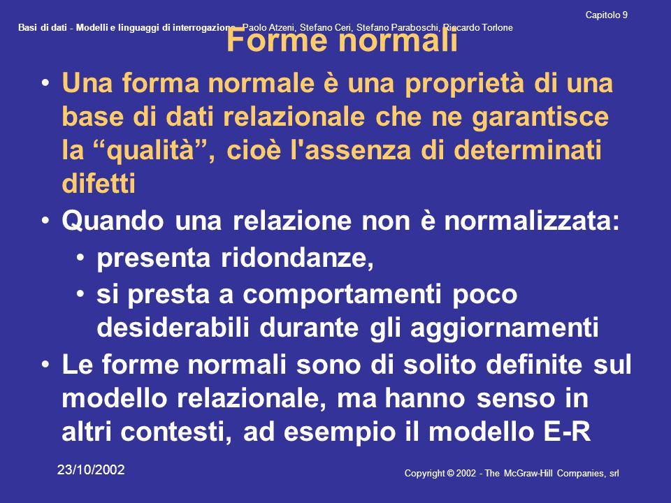 Forme normali Una forma normale è una proprietà di una base di dati relazionale che ne garantisce la qualità , cioè l assenza di determinati difetti.