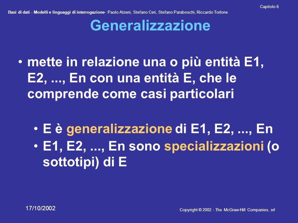 Generalizzazione mette in relazione una o più entità E1, E2, ..., En con una entità E, che le comprende come casi particolari.