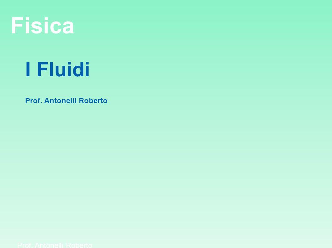 I Fluidi Prof. Antonelli Roberto