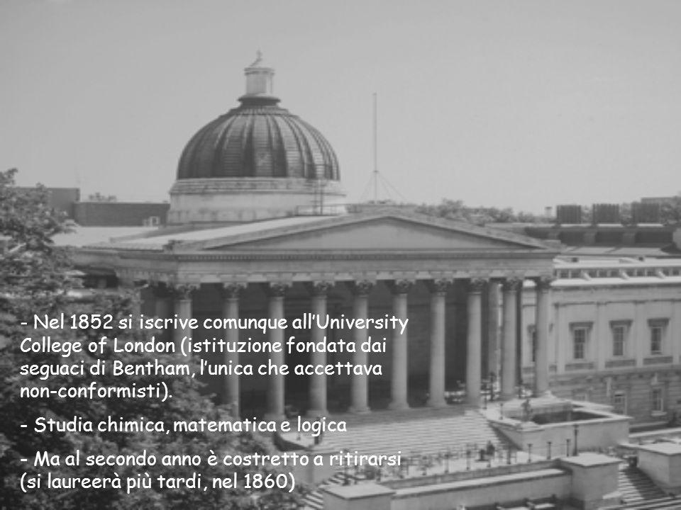 Nel 1852 si iscrive comunque all'University College of London (istituzione fondata dai seguaci di Bentham, l'unica che accettava non-conformisti).