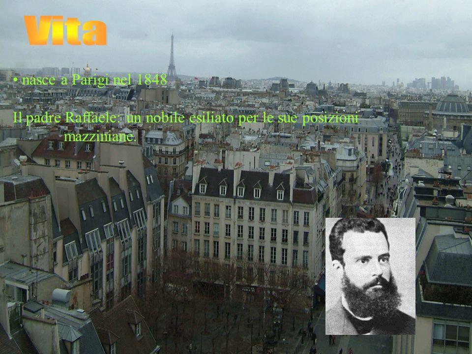 Vita nasce a Parigi nel 1848 Il padre Raffaele: un nobile esiliato per le sue posizioni mazziniane.