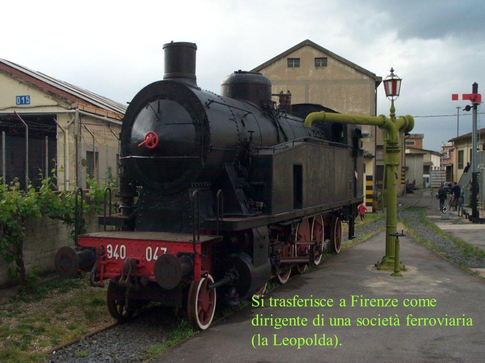 Si trasferisce a Firenze come dirigente di una società ferroviaria (la Leopolda).