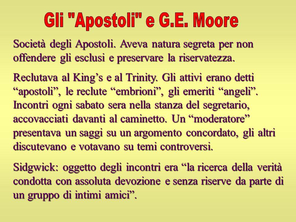 Gli Apostoli e G.E. Moore Società degli Apostoli. Aveva natura segreta per non offendere gli esclusi e preservare la riservatezza.