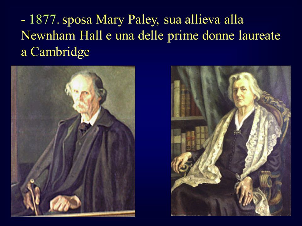 - 1877. sposa Mary Paley, sua allieva alla Newnham Hall e una delle prime donne laureate a Cambridge