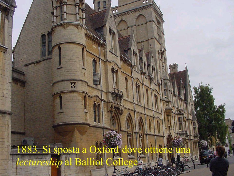 1883. Si sposta a Oxford dove ottiene una lectureship al Balliol College