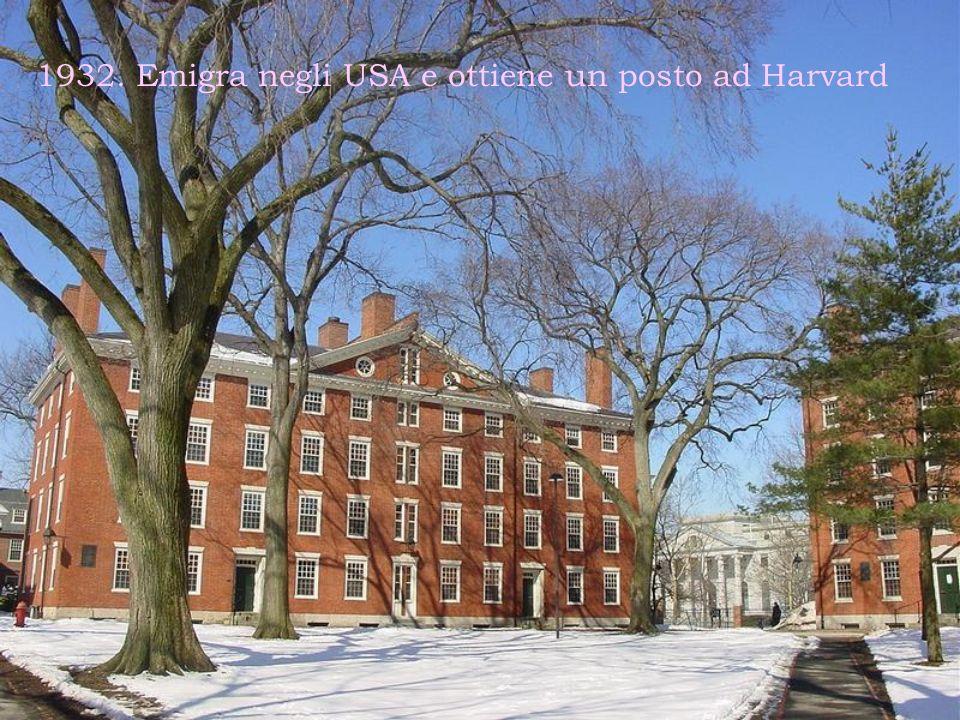 1932. Emigra negli USA e ottiene un posto ad Harvard