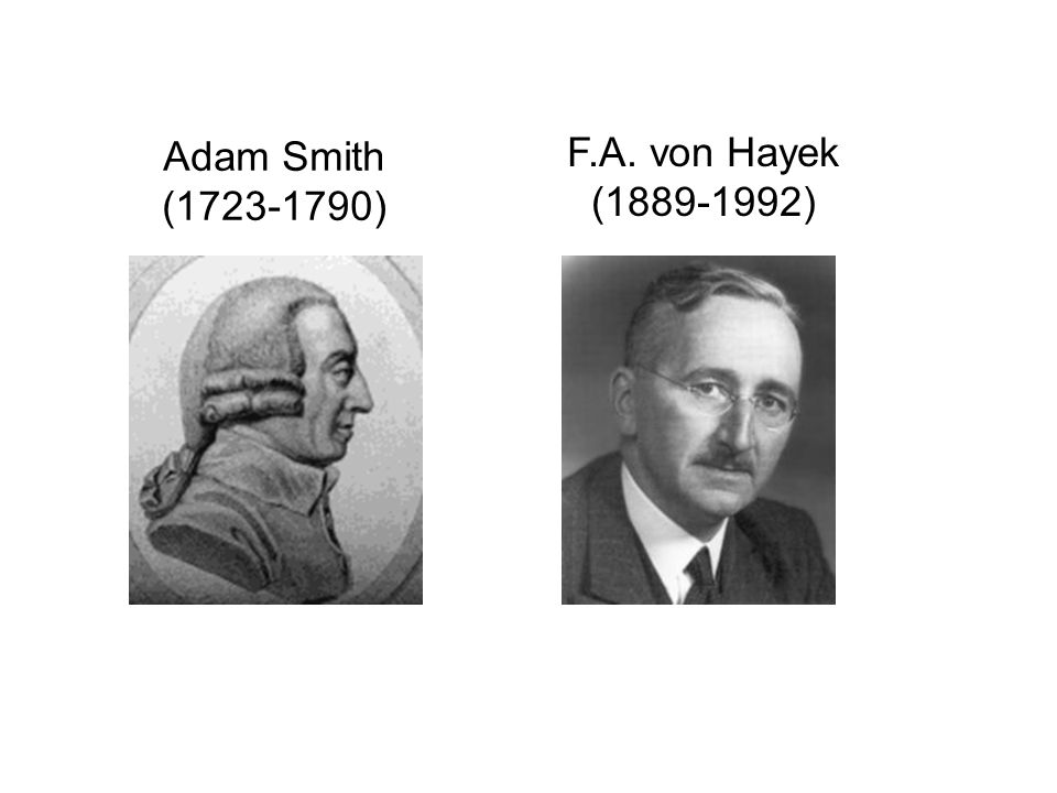 F.A. von Hayek (1889-1992) Adam Smith (1723-1790)