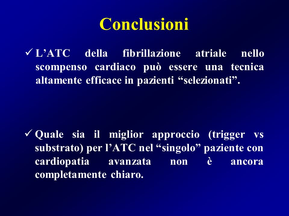 ConclusioniL'ATC della fibrillazione atriale nello scompenso cardiaco può essere una tecnica altamente efficace in pazienti selezionati .