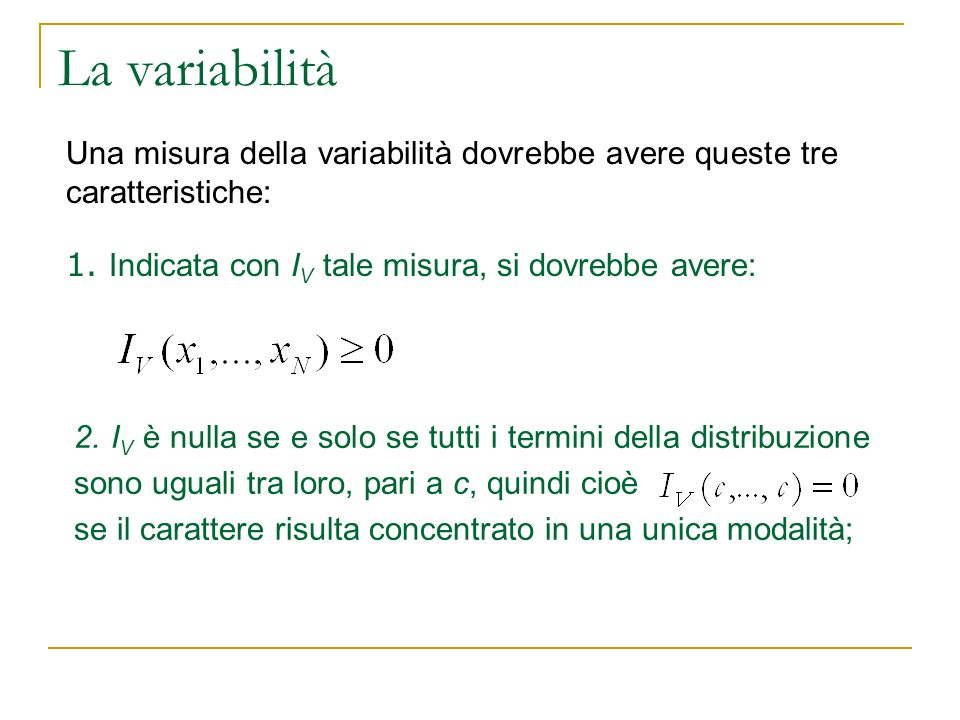 La variabilitàUna misura della variabilità dovrebbe avere queste tre caratteristiche: 1. Indicata con IV tale misura, si dovrebbe avere: