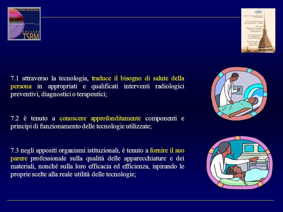7.1 attraverso la tecnologia, traduce il bisogno di salute della persona in appropriati e qualificati interventi radiologici preventivi, diagnostici o terapeutici;