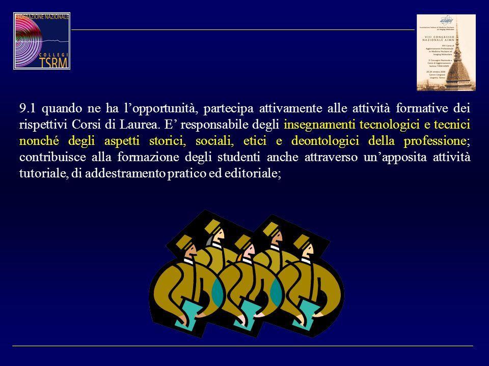 9.1 quando ne ha l'opportunità, partecipa attivamente alle attività formative dei rispettivi Corsi di Laurea.