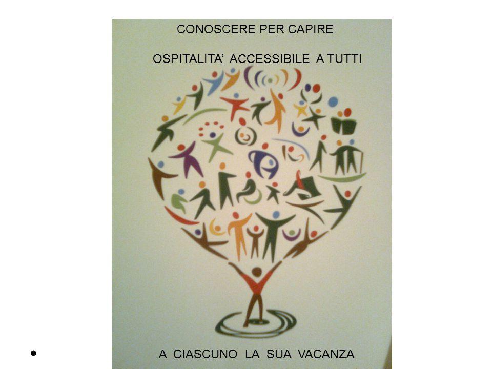 CONOSCERE PER CAPIRE OSPITALITA' ACCESSIBILE A TUTTI A CIASCUNO LA SUA VACANZA