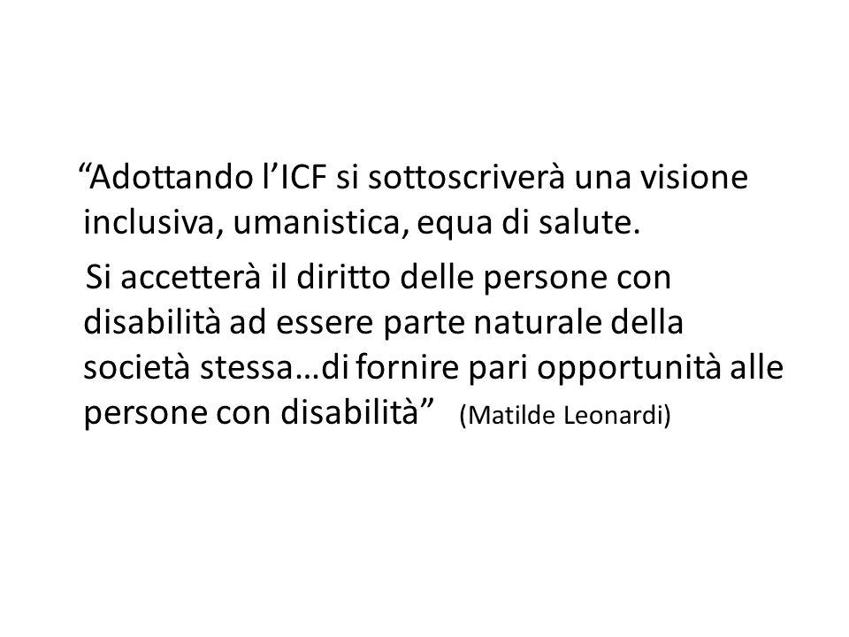 Adottando l'ICF si sottoscriverà una visione inclusiva, umanistica, equa di salute.